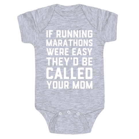 If Running Marathons Were Easy They'd Be Called Your Mom Baby Onesy