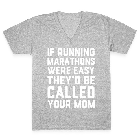 If Running Marathons Were Easy They'd Be Called Your Mom V-Neck Tee Shirt