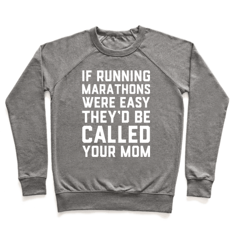 If Running Marathons Were Easy They'd Be Called Your Mom Pullover