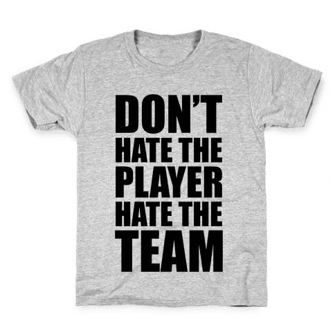 Don't Hate The Player, Hate The Team Kids T-Shirt