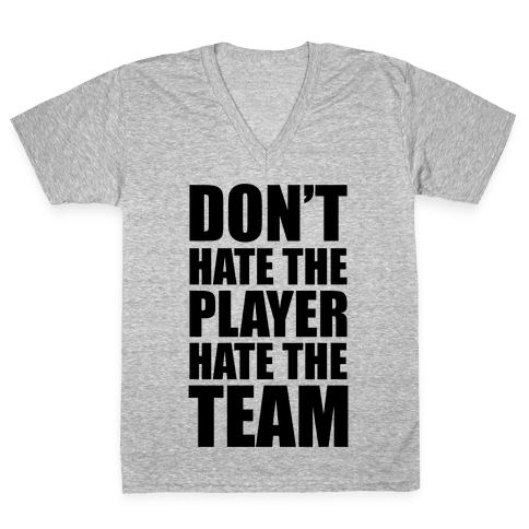 Don't Hate The Player, Hate The Team V-Neck Tee Shirt