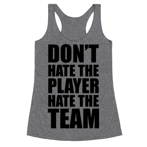 Don't Hate The Player, Hate The Team Racerback Tank Top