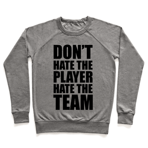 Don't Hate The Player, Hate The Team Pullover