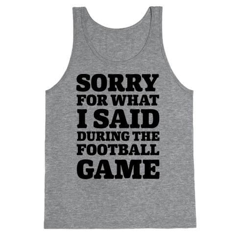Sorry For What I Said During The Football Game Tank Top