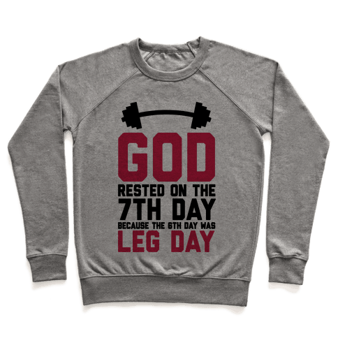 God Rested On The 7th Day Because The 6th Day Was Leg Day Pullover