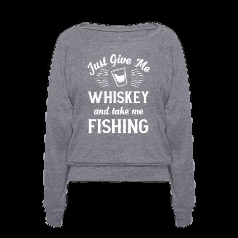 Human just give me whiskey and take me fishing for Take me fishing