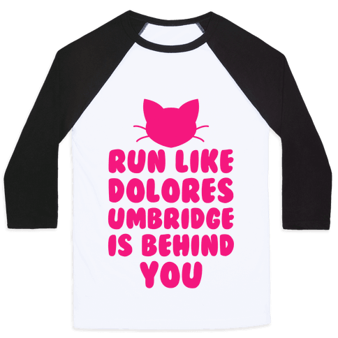 Run Like Dolores Umbridge Is Behind You Baseball Tee