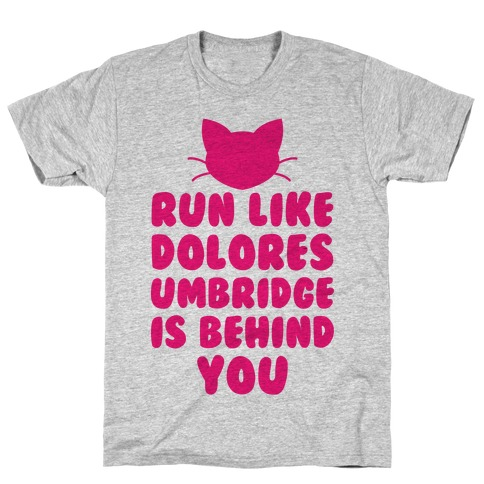 Run Like Dolores Umbridge Is Behind You T-Shirt