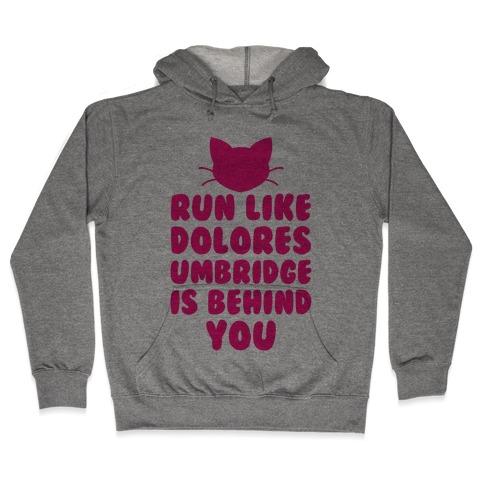 Run Like Dolores Umbridge Is Behind You Hooded Sweatshirt
