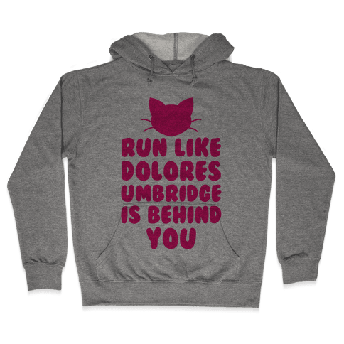 Run Like Dolores Umbridge Is Behind You Hooded Sweatshirt