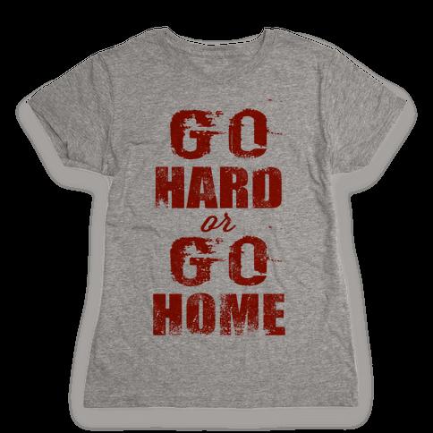 Go Hard or Go Home (Tank) Womens T-Shirt