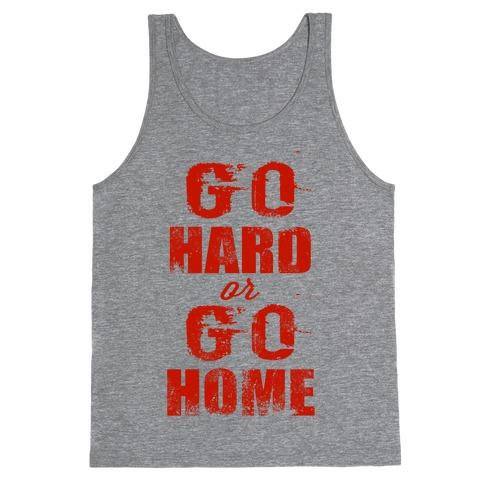 Go Hard or Go Home (Tank) Tank Top