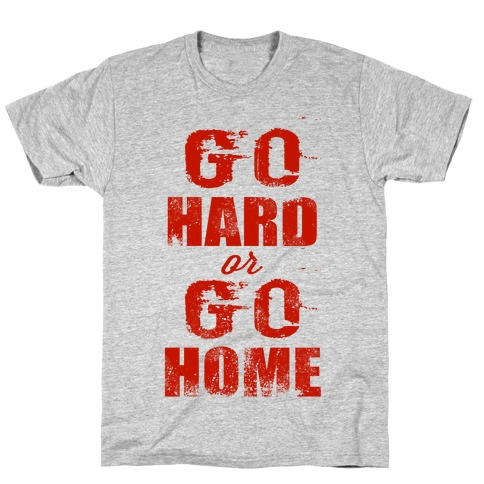 Go Hard or Go Home (Tank) T-Shirt