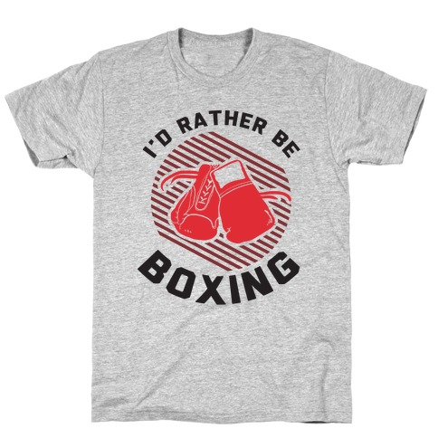 I'd Rather Be Boxing T-Shirt