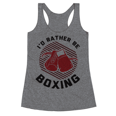 I'd Rather Be Boxing Racerback Tank Top