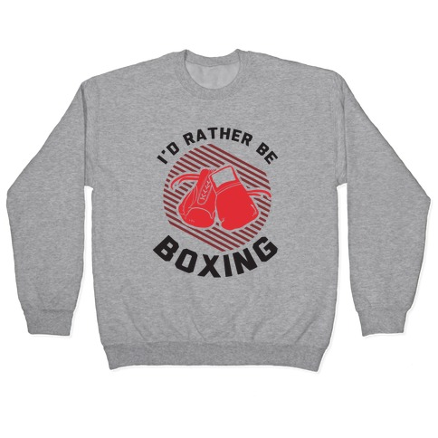 I'd Rather Be Boxing Pullover