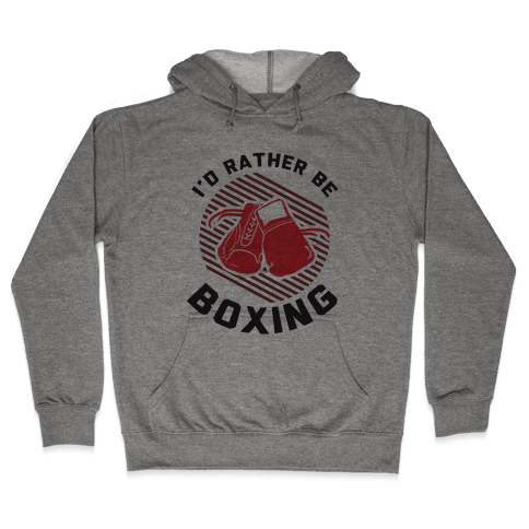 I'd Rather Be Boxing Hooded Sweatshirt