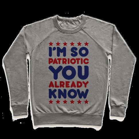 I'm So Patriotic You Already Know Pullover