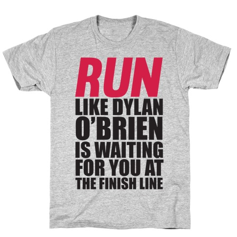 Run Like Dylan O'Brien Is Waiting For You At The Finish Line Mens/Unisex T-Shirt