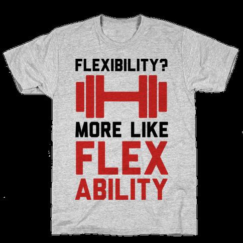 Flexibility More Like Flex Ability Mens T-Shirt