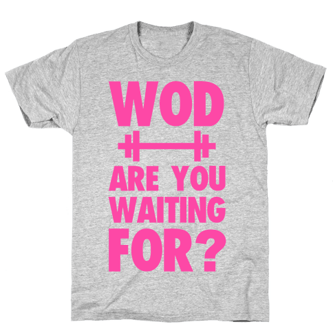WOD are You Waiting For? Mens T-Shirt