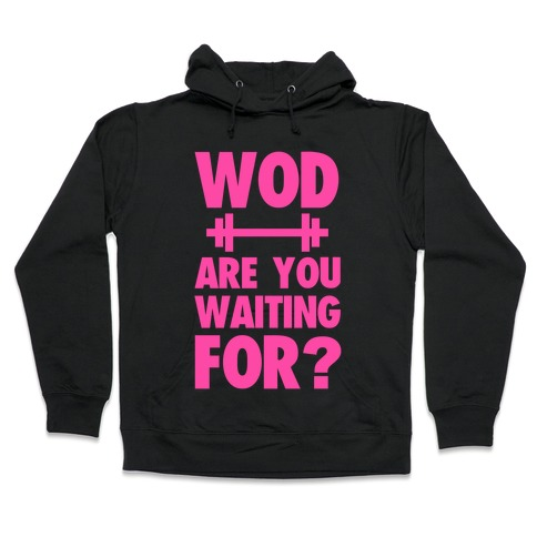 WOD are You Waiting For? Hooded Sweatshirt