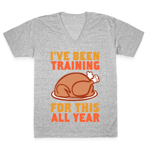 I've Been Training For This All Year V-Neck Tee Shirt