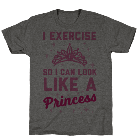 I Exercise So I Can Look Like A Princess