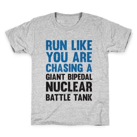 Run Like You Are Chasing A Giant Bipedal Nuclear Battle Tank Kids T-Shirt