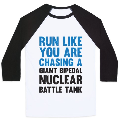 Run Like You Are Chasing A Giant Bipedal Nuclear Battle Tank Baseball Tee