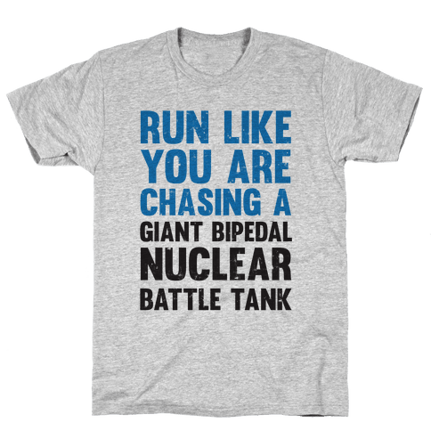 Run Like You Are Chasing A Giant Bipedal Nuclear Battle Tank Mens T-Shirt