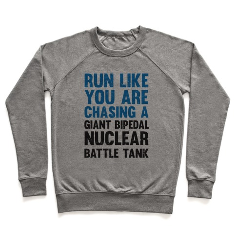 Run Like You Are Chasing A Giant Bipedal Nuclear Battle Tank Pullover