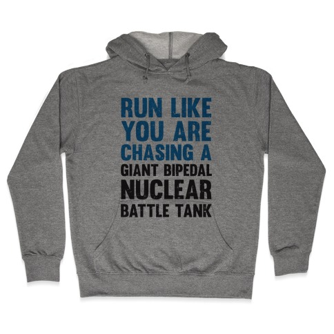 Run Like You Are Chasing A Giant Bipedal Nuclear Battle Tank Hooded Sweatshirt