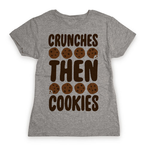 Crunches Then Cookies Womens T-Shirt