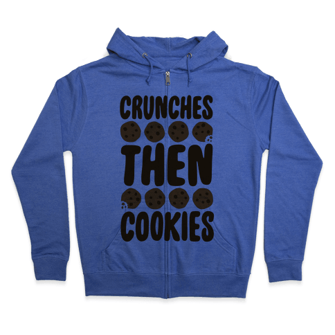 Crunches Then Cookies Zip Hoodie