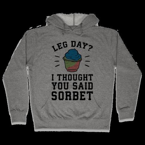 Leg Day? I Thought You Said Sorbet Hooded Sweatshirt