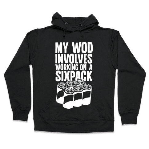 My WOD Involves Working On A Sixpack Hooded Sweatshirt
