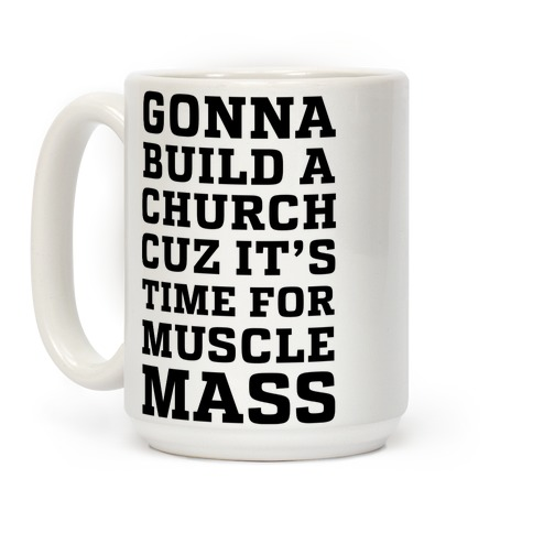 Gonna Build a Chuch cuz it's Time for Muscle Mass Coffee Mug