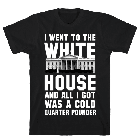 I Went to the White House for a Cold Burger Mens/Unisex T-Shirt