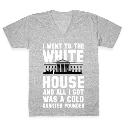 I Went to the White House for a Cold Burger V-Neck Tee Shirt