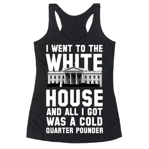 I Went to the White House for a Cold Burger Racerback Tank Top