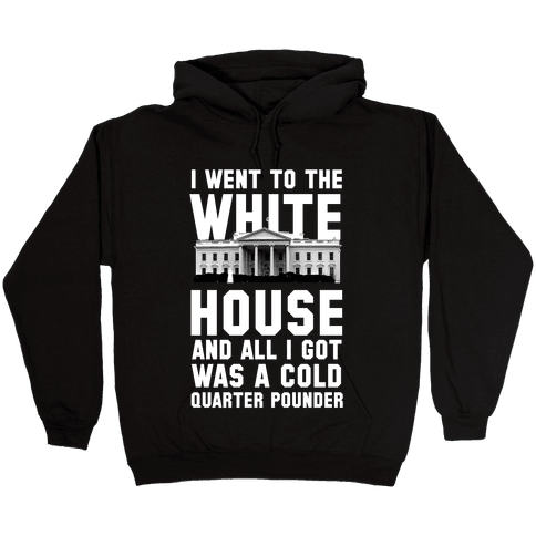 I Went to the White House for a Cold Burger Hooded Sweatshirt