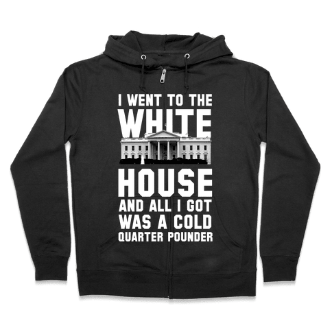 I Went to the White House for a Cold Burger Zip Hoodie