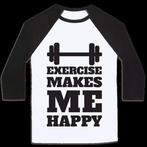 Exercise Makes Me Happy Baseball Tee