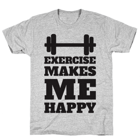 Exercise Makes Me Happy Mens/Unisex T-Shirt