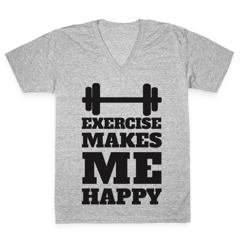Exercise Makes Me Happy V-Neck Tee Shirt