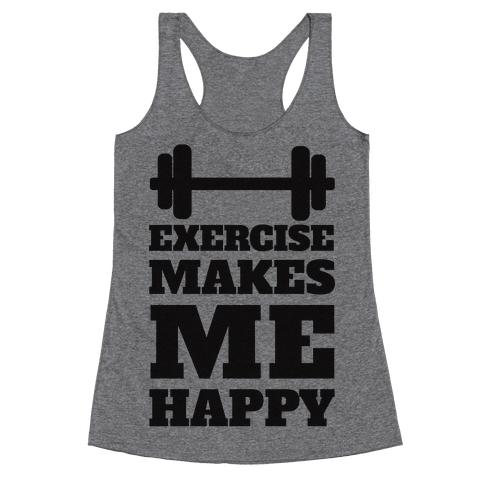 Exercise Makes Me Happy Racerback Tank Top