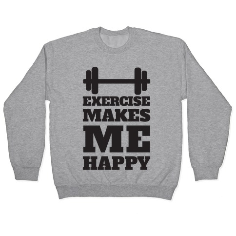 Exercise Makes Me Happy Pullover