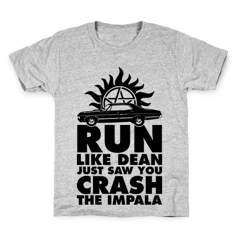 Run Like Dean Just Saw You Crash the Impala Kids T-Shirt