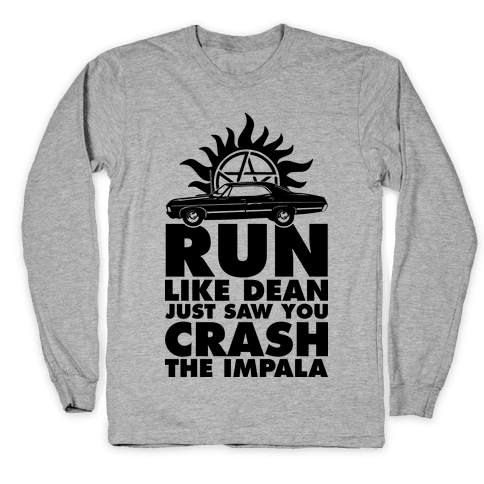 Run Like Dean Just Saw You Crash the Impala Long Sleeve T-Shirt